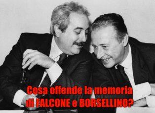 COSA OFFENDE LA MEMORIA DI FALCONE E BORSELLINO?